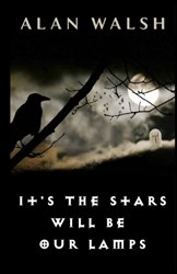 It's The Stars Will Be Our Lamps by Alan Walsh