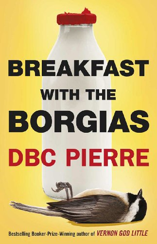 Breakfast with the Borgias by DBC Pierre