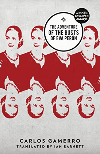 The Adventure of the Busts of Eva Peron by Carlos Gamerro