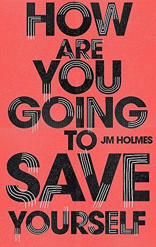 How Are You Going to Save Yourself by J M Holmes