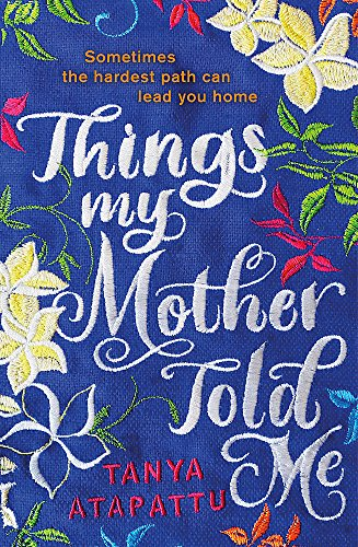 Things My Mother Told Me by Tanya Attapattu