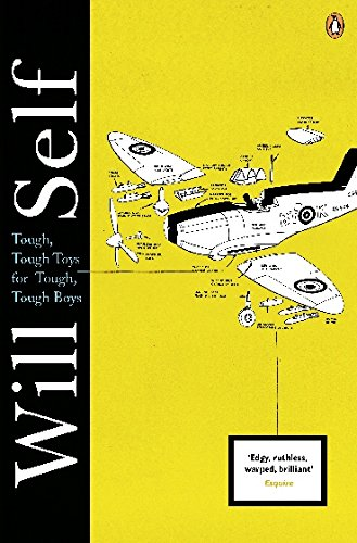 Tough, Tough Toys for Tough, Tough Boys by Will Self
