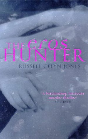 The Eros Hunter by Russell Celyn Jones