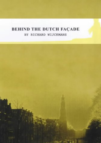 Behind the Dutch Facade by Richard Wijckmans