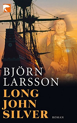 Long John Silver: the true and eventful history of my life of liberty and adventure as a gentleman of fortune and enemy to mankind by Bjorn Larsson