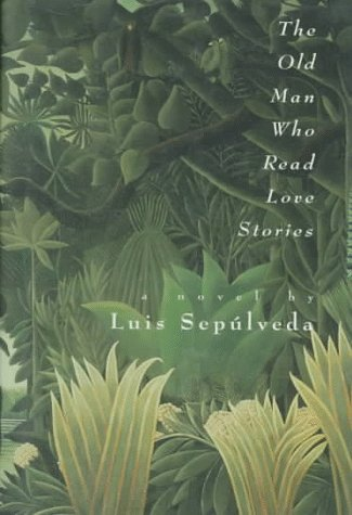 The Old Man Who Read Love Stories by Luis Sepulveda