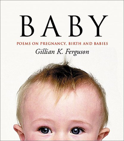 Baby: Poems on Pregnancy, Birth and Babies by Gillian Ferguson