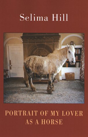 Portrait of My Lover as a Horse by Selima  Hill