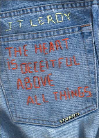 The Heart is Deceitful Above all Things by J T LeRoy