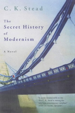 The Secret History Of Modernism by C K Stead