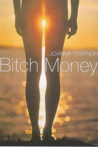 Bitch Money by Joanna Traynor