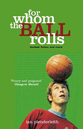 For Whom the Ball Rolls by Ian Plenderleith