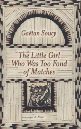 The Little Girl Who Was Too Fond of Matches by Gaetan Soucy