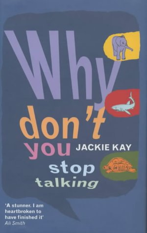 Why Don't You Stop Talking? by Jackie Kay