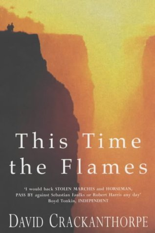 This Time the Flames by David Crackanthorpe