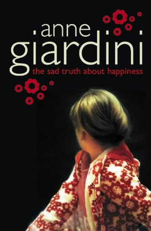 The Sad Truth About Happiness by Anne Giardini