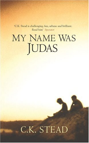 My Name Was Judas by C K Stead